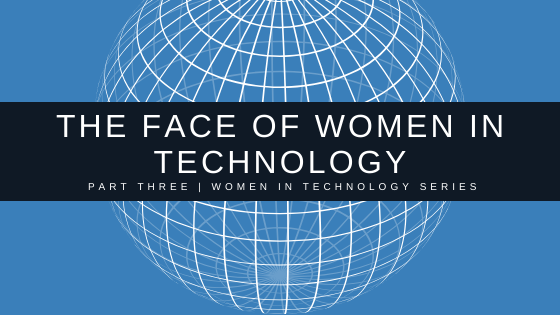 The Face of Women In Technology